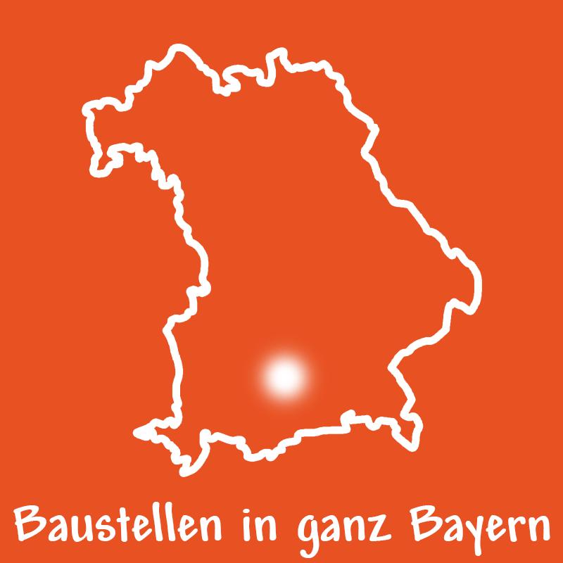 Baustellen in ganz Bayern mit Zentrum in Oberbayern